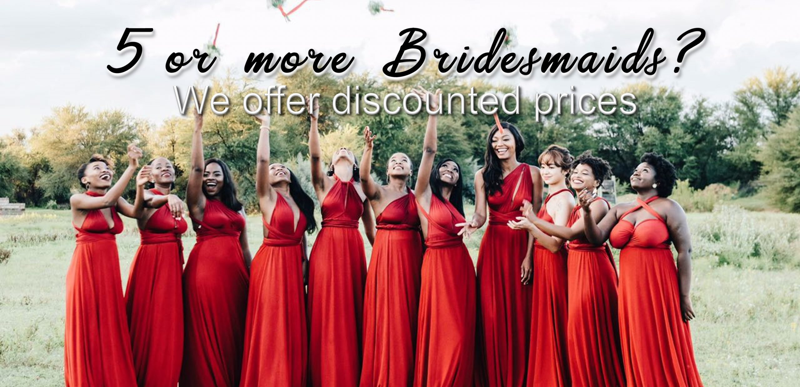 5 or more Bridesmaid dresses?