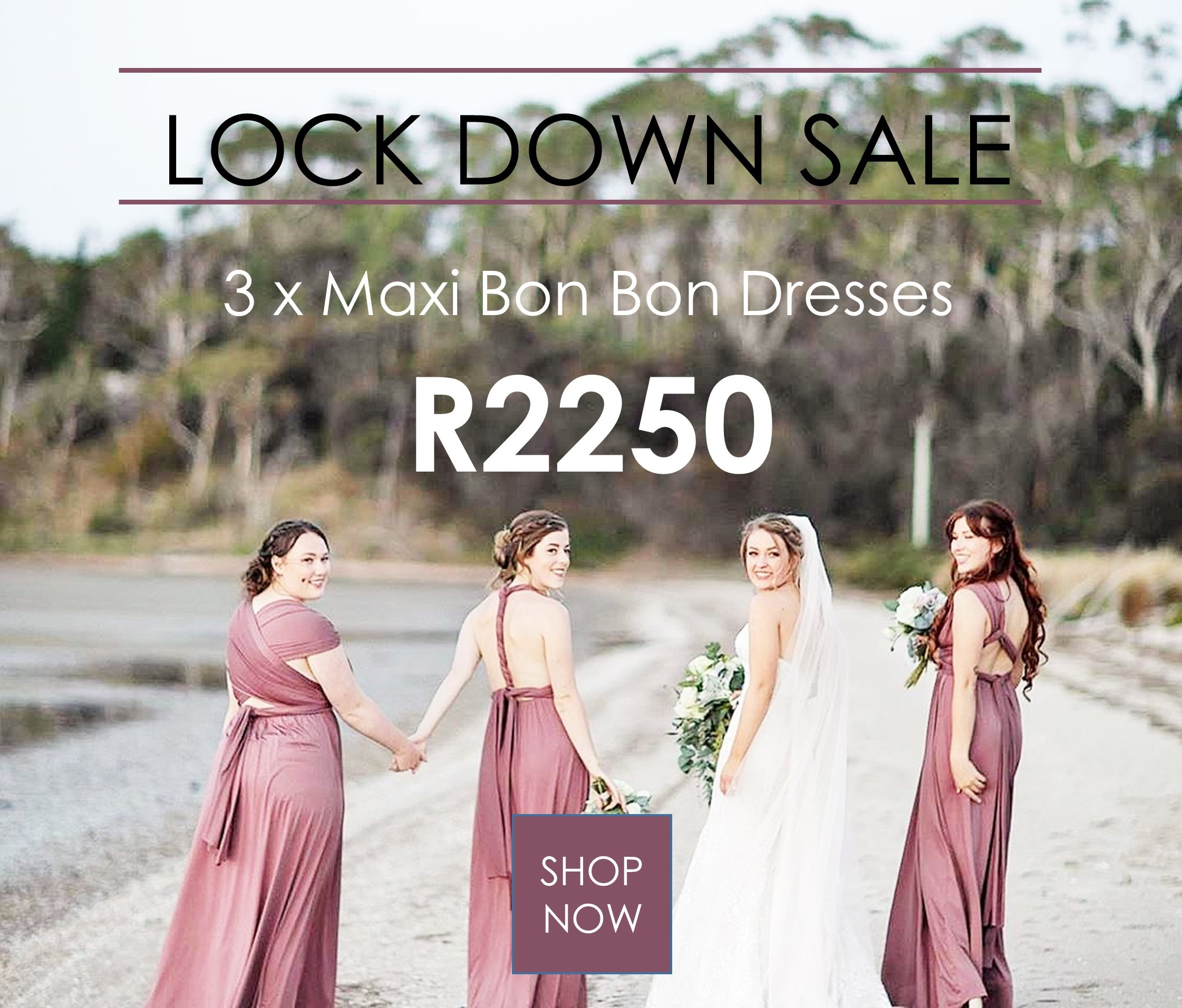 LOCK DOWN SALE – Bridesmaid Dresses – Order now, pay later